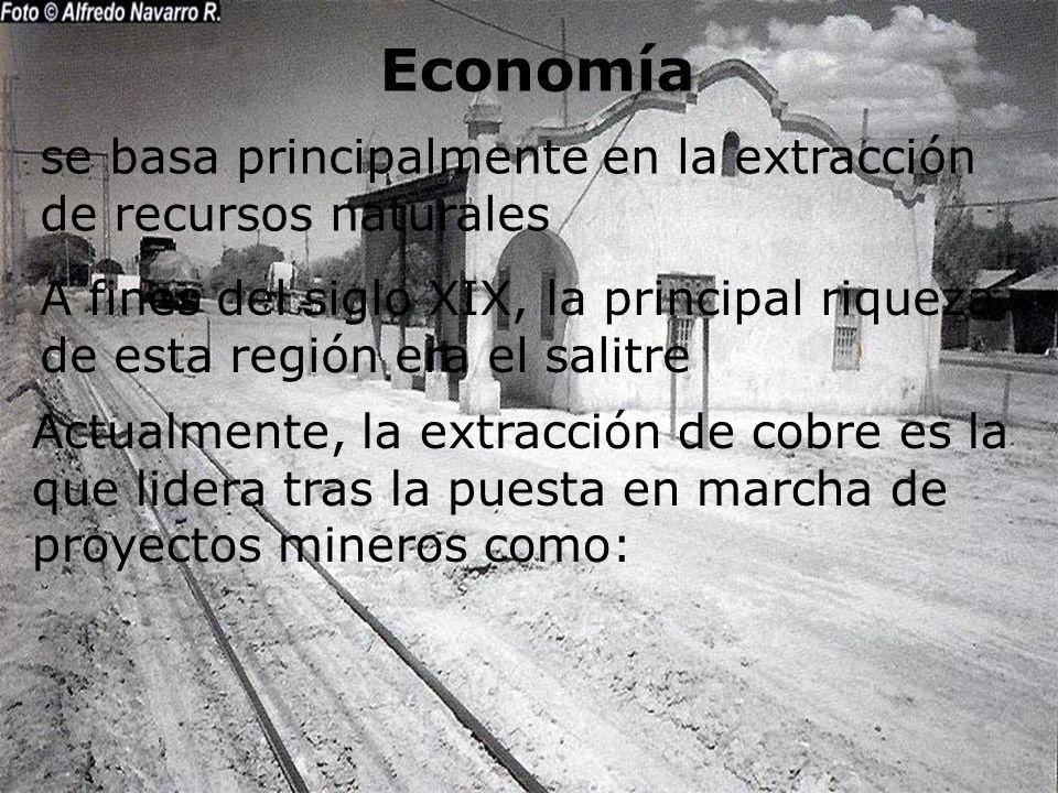 Economía se basa principalmente en la extracción de recursos naturales A fines del siglo XIX, la principal riqueza de esta región era el salitre Actua