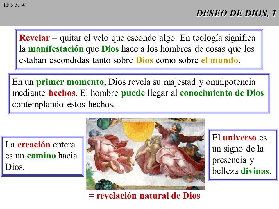 DESEO DE DIOS, 2 Revelación natural de Dios Vaticano I Vaticano I: Dios, principio y fin de todas las cosas, puede ser conocido con certeza por la luz natural de la razón humana a partir de las cosas creadas.