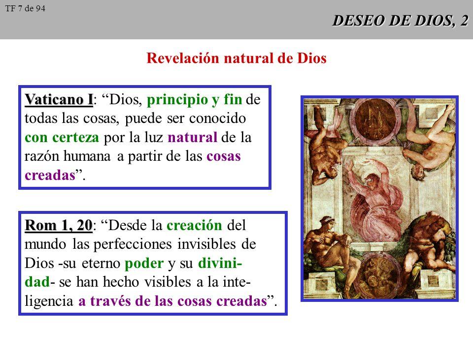 DESEO DE DIOS, 3 Revelación natural de Dios Hay que tener en cuenta que las personas que llegan al conocimiento de Dios a través de la naturaleza, no la perciben como creada al principio, sino sólo al final de sus reflexiones.