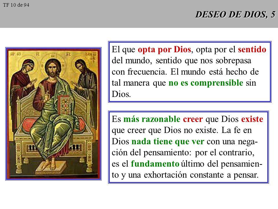 DESEO DE DIOS, 5 El que opta por Dios, opta por el sentido del mundo, sentido que nos sobrepasa con frecuencia. El mundo está hecho de tal manera que