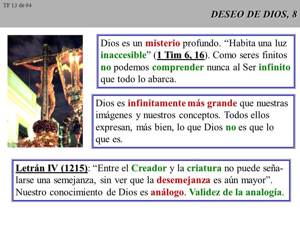 DESEO DE DIOS, 8 Dios es un misterio profundo. Habita una luz 1 Tim 6, 16 inaccesible (1 Tim 6, 16). Como seres finitos no podemos comprender nunca al