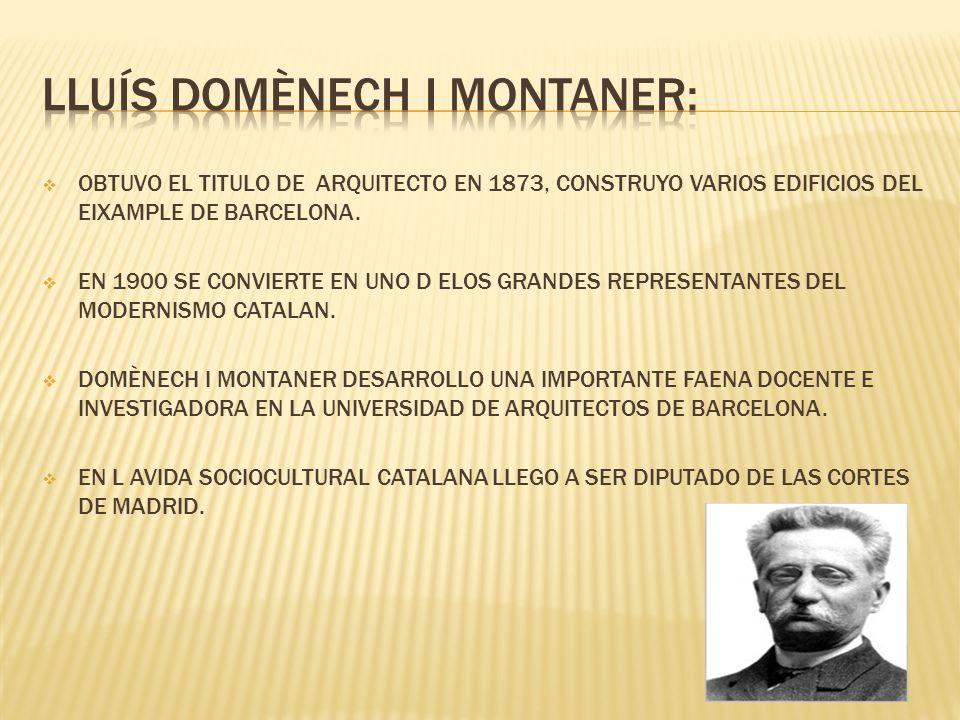 OBTUVO EL TITULO DE ARQUITECTO EN 1873, CONSTRUYO VARIOS EDIFICIOS DEL EIXAMPLE DE BARCELONA. EN 1900 SE CONVIERTE EN UNO D ELOS GRANDES REPRESENTANTE