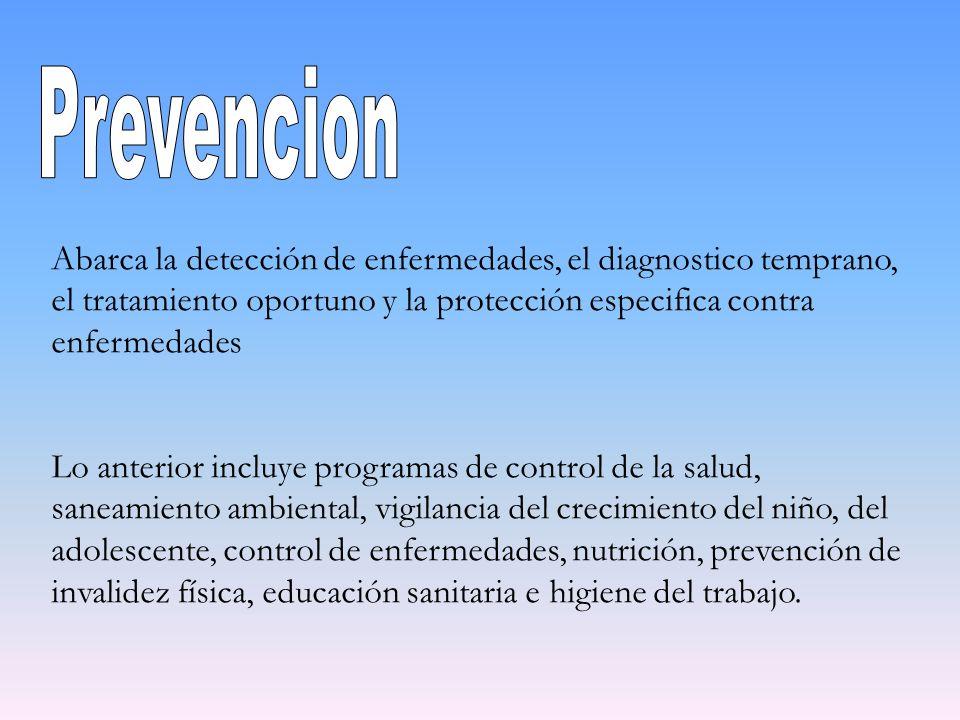 Abarca la detección de enfermedades, el diagnostico temprano, el tratamiento oportuno y la protección especifica contra enfermedades Lo anterior inclu