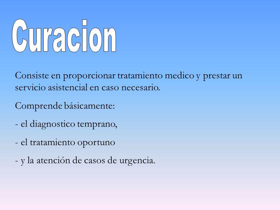 Consiste en proporcionar tratamiento medico y prestar un servicio asistencial en caso necesario. Comprende básicamente: - el diagnostico temprano, - e