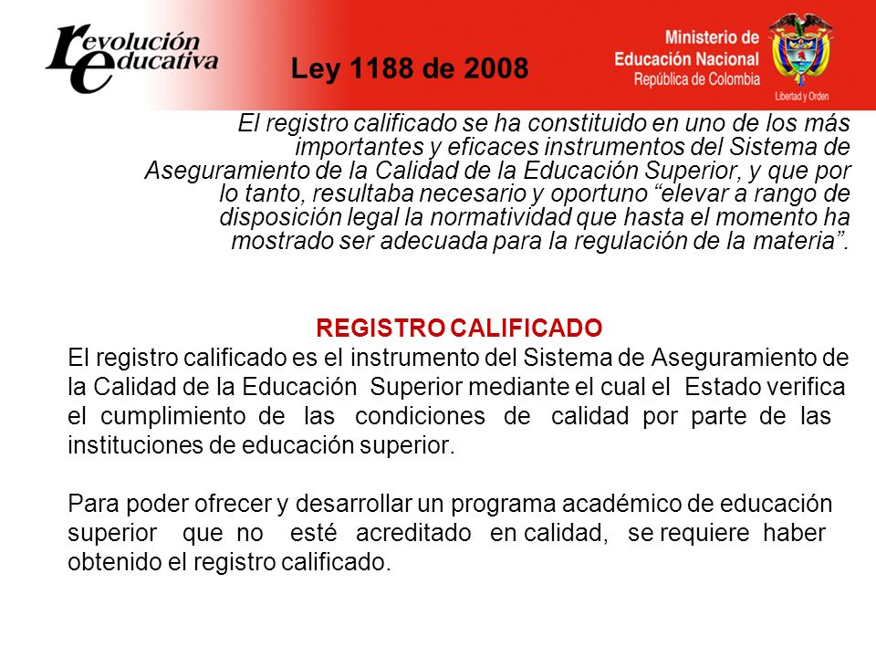 Ley 1188 de 2008 El registro calificado se ha constituido en uno de los más importantes y eficaces instrumentos del Sistema de Aseguramiento de la Cal