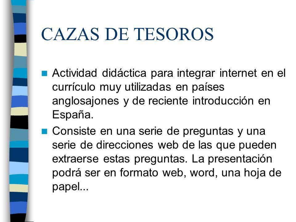 CAZAS DE TESOROS Actividad didáctica para integrar internet en el currículo muy utilizadas en países anglosajones y de reciente introducción en España.
