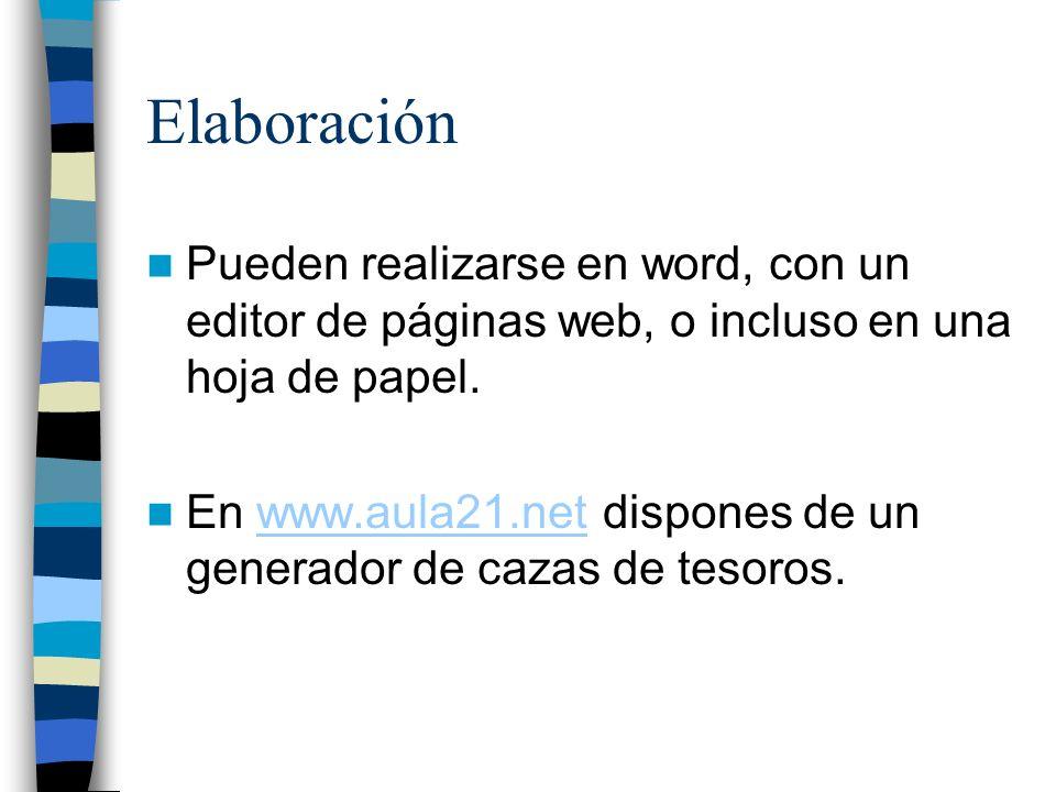 Elaboración Pueden realizarse en word, con un editor de páginas web, o incluso en una hoja de papel. En www.aula21.net dispones de un generador de caz