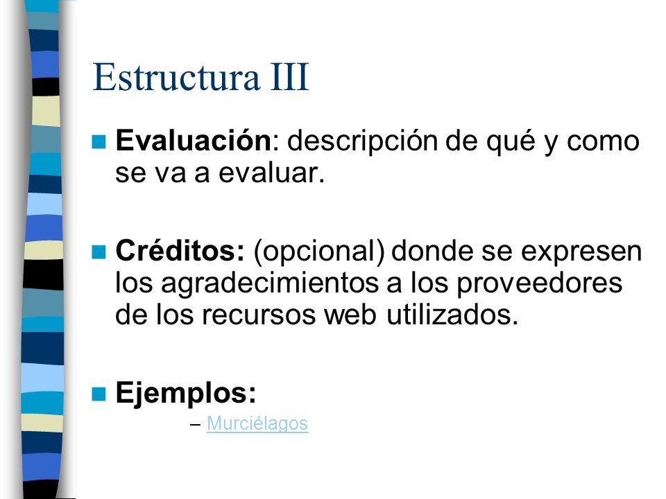 Estructura III Evaluación: descripción de qué y como se va a evaluar.
