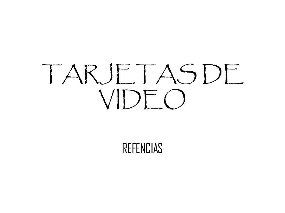 TARJETAS DE VIDEO REFENCIAS