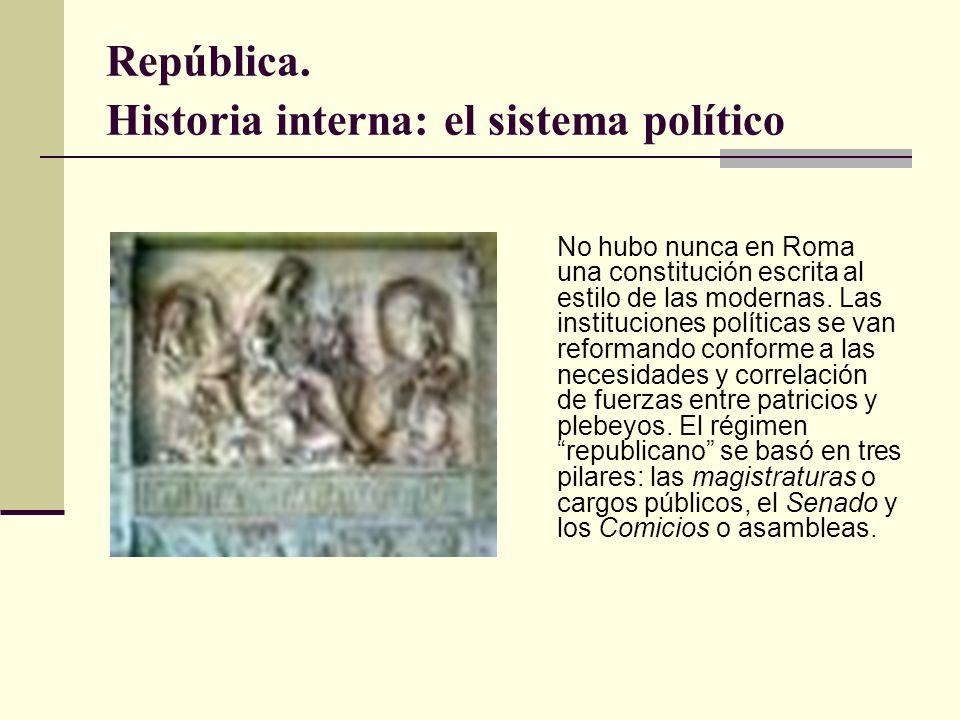 República. Historia interna: el sistema político No hubo nunca en Roma una constitución escrita al estilo de las modernas. Las instituciones políticas