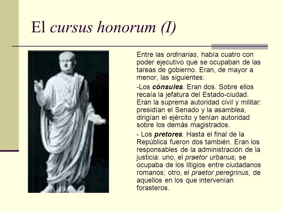 El cursus honorum (I) Entre las ordinarias, había cuatro con poder ejecutivo que se ocupaban de las tareas de gobierno. Eran, de mayor a menor, las si
