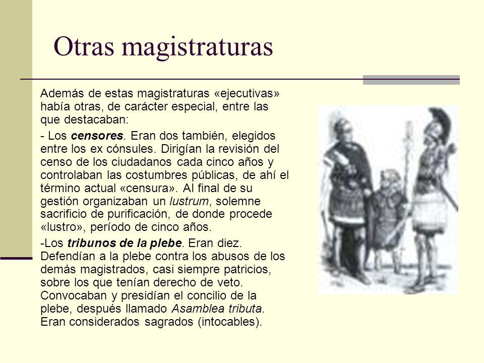 Otras magistraturas Además de estas magistraturas «ejecutivas» había otras, de carácter especial, entre las que destacaban: - Los censores. Eran dos t