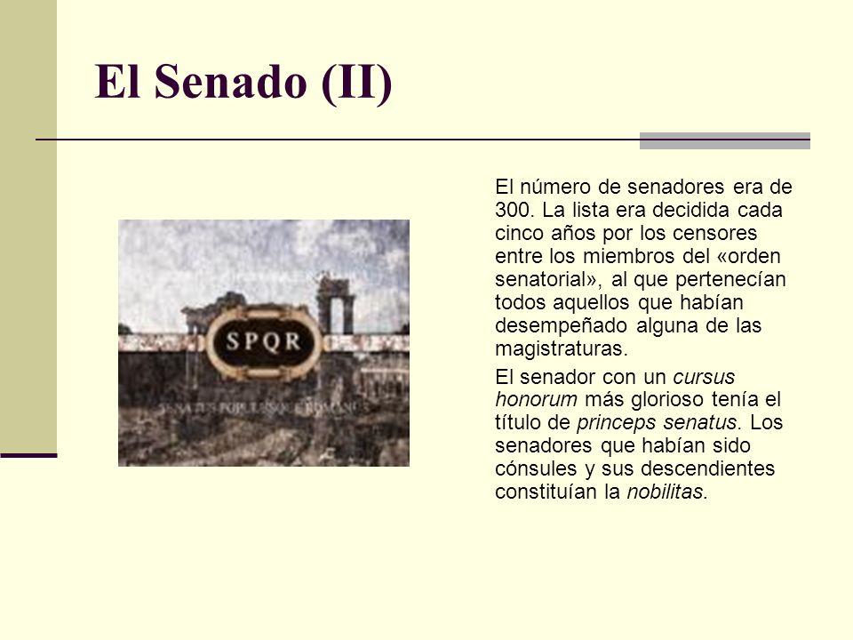 El Senado (II) El número de senadores era de 300. La lista era decidida cada cinco años por los censores entre los miembros del «orden senatorial», al