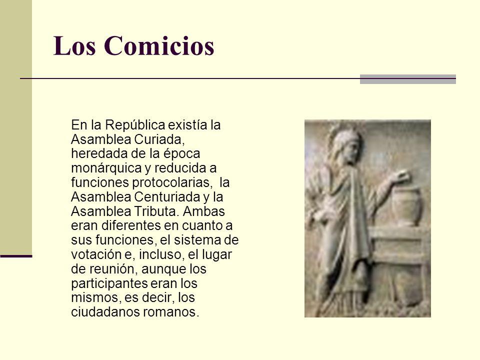 Los Comicios En la República existía la Asamblea Curiada, heredada de la época monárquica y reducida a funciones protocolarias, la Asamblea Centuriada