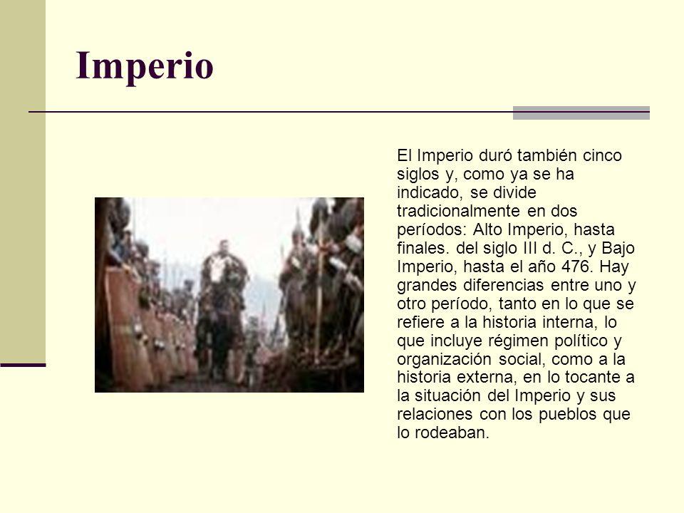 Imperio El Imperio duró también cinco siglos y, como ya se ha indicado, se divide tradicionalmente en dos períodos: Alto Imperio, hasta finales. del s