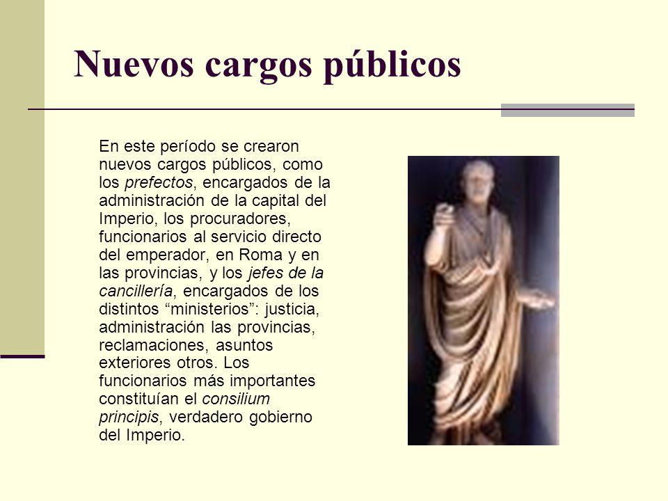 Nuevos cargos públicos En este período se crearon nuevos cargos públicos, como los prefectos, encargados de la administración de la capital del Imperi
