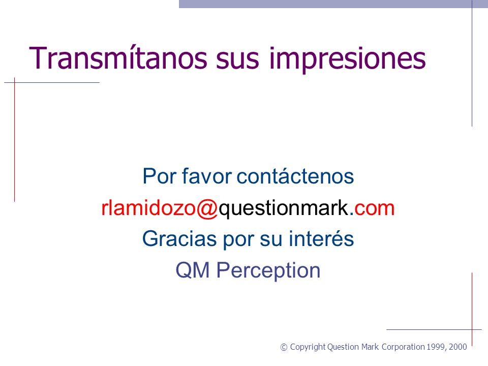 © Copyright Question Mark Corporation 1999, 2000 Conclusión Perception nos dió el poder y la expansibilidad para servir miles de estudiantes y nos per