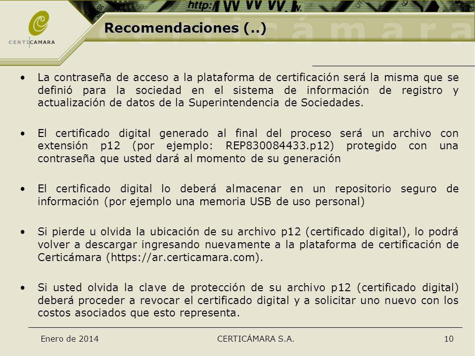 Enero de 2014CERTICÁMARA S.A.10 Recomendaciones (..) La contraseña de acceso a la plataforma de certificación será la misma que se definió para la soc