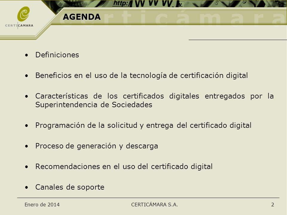 Enero de 2014CERTICÁMARA S.A.2 AGENDA Definiciones Beneficios en el uso de la tecnología de certificación digital Características de los certificados