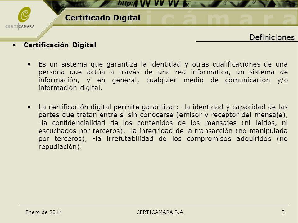 Enero de 2014CERTICÁMARA S.A.3 Certificado Digital Definiciones Certificación Digital Es un sistema que garantiza la identidad y otras cualificaciones