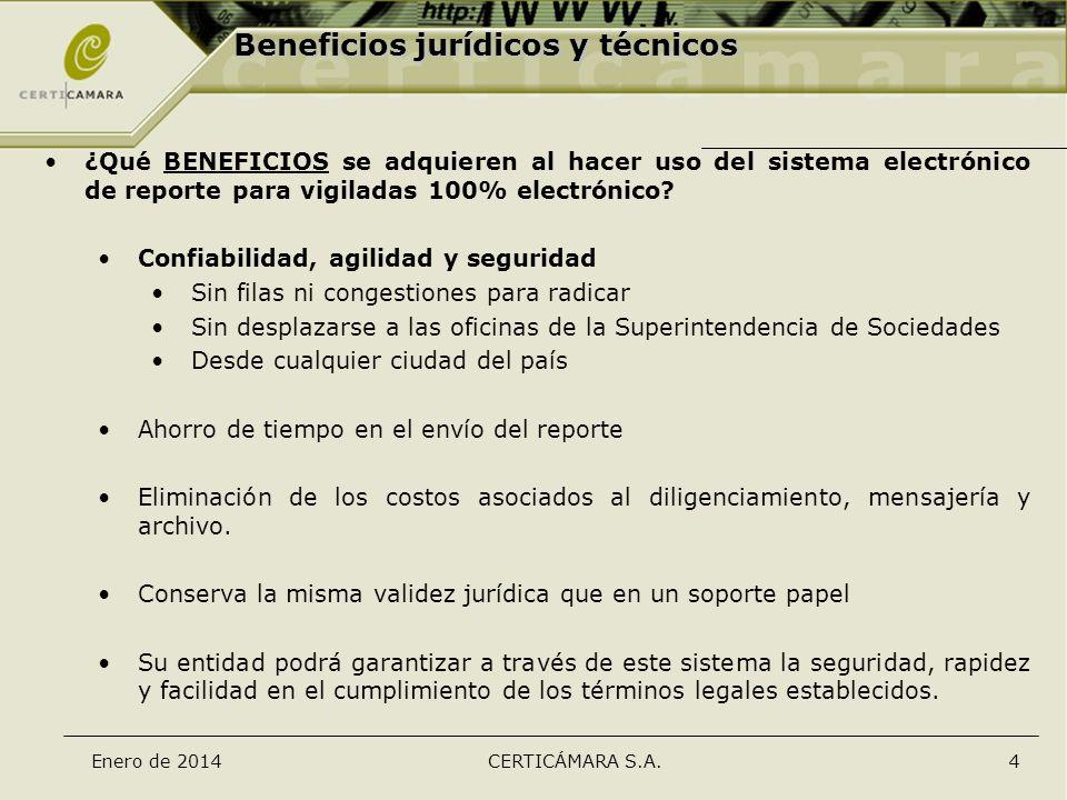 Enero de 2014CERTICÁMARA S.A.4 Beneficios jurídicos y técnicos ¿Qué BENEFICIOS se adquieren al hacer uso del sistema electrónico de reporte para vigil