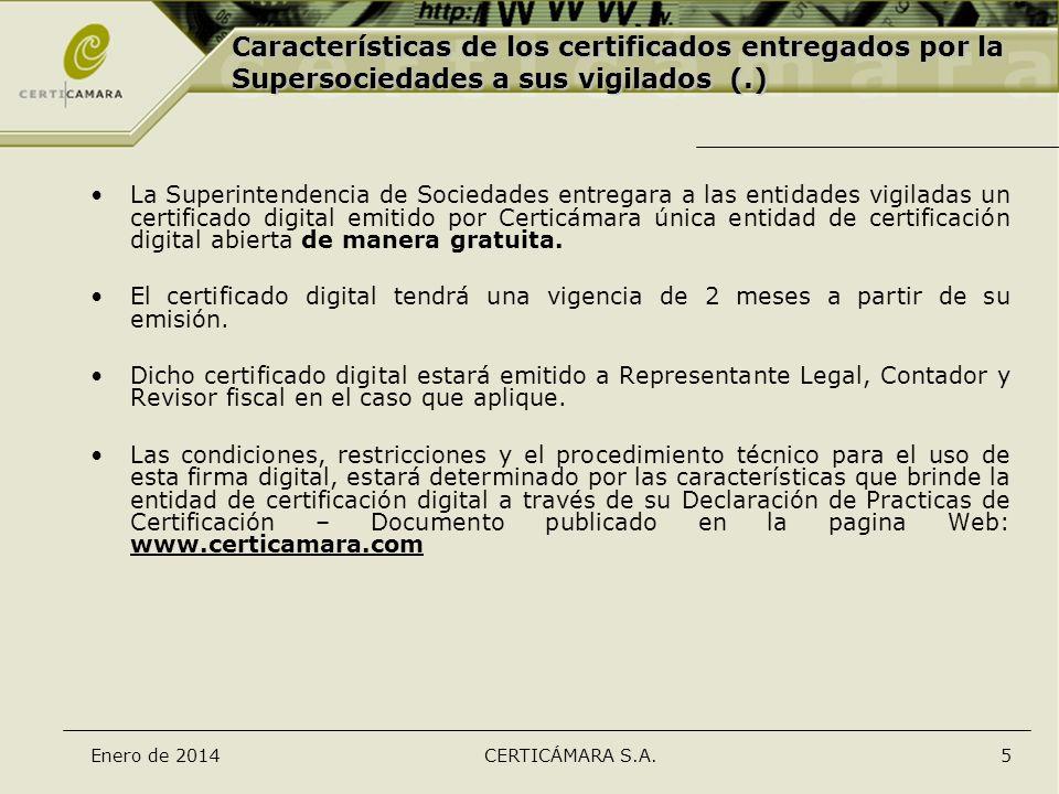 Enero de 2014CERTICÁMARA S.A.5 La Superintendencia de Sociedades entregara a las entidades vigiladas un certificado digital emitido por Certicámara ún