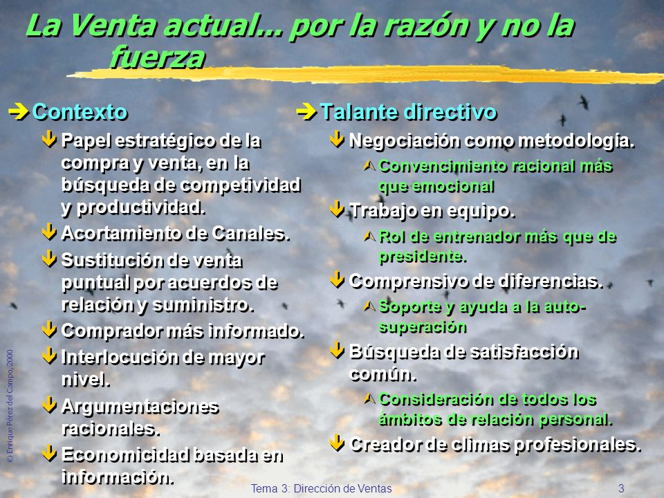 © Enrique Pérez del Campo, 2000 2 Tema 3: Dirección de Ventas Tópicamente... Venta a... y bajo... presión. èDirección Carismática. êLiderazgo demostra