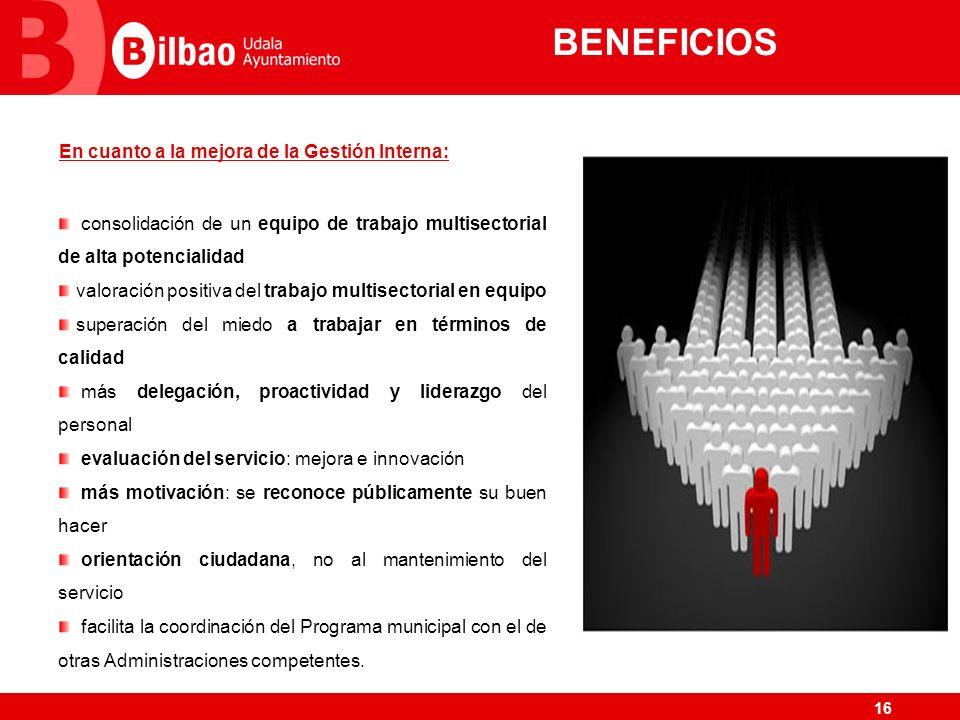 16 BENEFICIOS En cuanto a la mejora de la Gestión Interna: consolidación de un equipo de trabajo multisectorial de alta potencialidad valoración posit