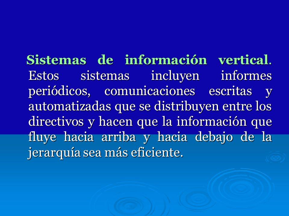 Sistemas de información vertical. Estos sistemas incluyen informes periódicos, comunicaciones escritas y automatizadas que se distribuyen entre los di