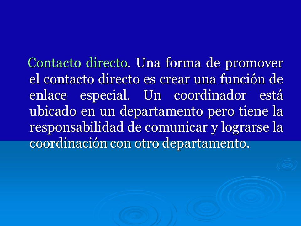 Contacto directo. Una forma de promover el contacto directo es crear una función de enlace especial. Un coordinador está ubicado en un departamento pe