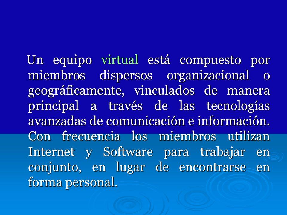 Un equipo virtual está compuesto por miembros dispersos organizacional o geográficamente, vinculados de manera principal a través de las tecnologías a