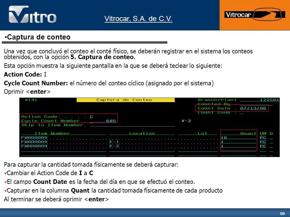 Vitrocar, S.A. de C.V. 10 Una vez que concluyó el conteo el conté físico, se deberán registrar en el sistema los conteos obtenidos, con la opción 5. C