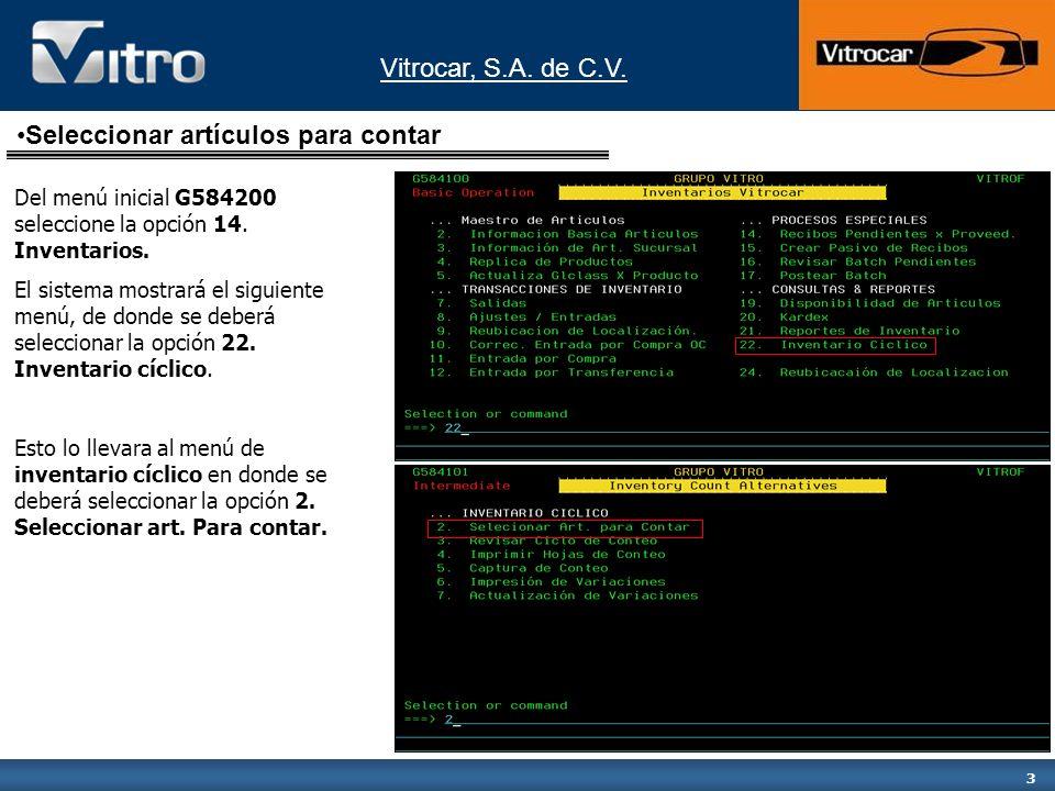 Vitrocar, S.A. de C.V. 3 Seleccionar artículos para contar Del menú inicial G584200 seleccione la opción 14. Inventarios. El sistema mostrará el sigui