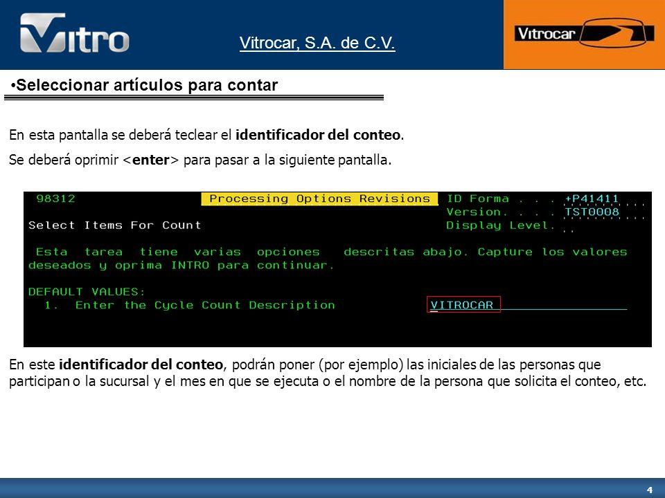 Vitrocar, S.A. de C.V. 4 En esta pantalla se deberá teclear el identificador del conteo. Se deberá oprimir para pasar a la siguiente pantalla. Selecci