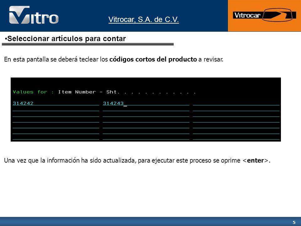 Vitrocar, S.A. de C.V. 5 En esta pantalla se deberá teclear los códigos cortos del producto a revisar. Una vez que la información ha sido actualizada,