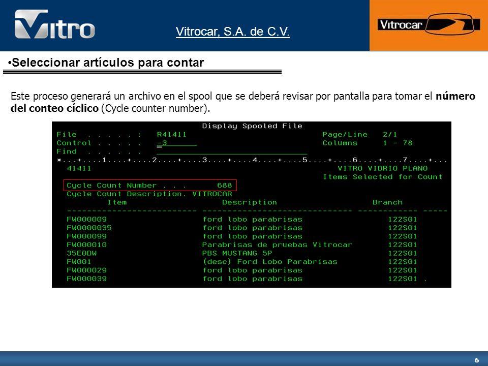 Vitrocar, S.A. de C.V. 6 Seleccionar artículos para contar Este proceso generará un archivo en el spool que se deberá revisar por pantalla para tomar
