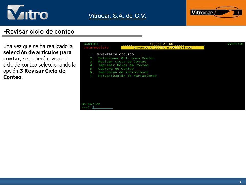 Vitrocar, S.A. de C.V. 7 Revisar ciclo de conteo Una vez que se ha realizado la selección de artículos para contar, se deberá revisar el ciclo de cont