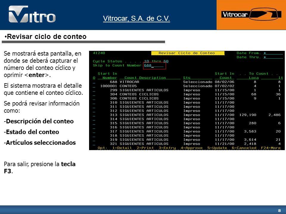 Vitrocar, S.A. de C.V. 8 Revisar ciclo de conteo Se mostrará esta pantalla, en donde se deberá capturar el número del conteo cíclico y oprimir. El sis