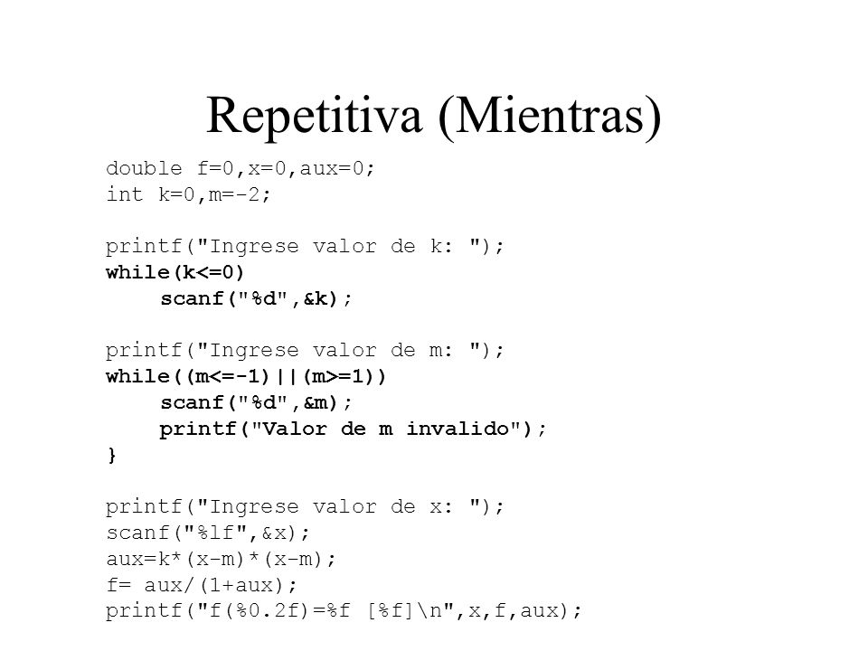 Repetitiva (Mientras) double f=0,x=0,aux=0; int k=0,m=-2; printf(
