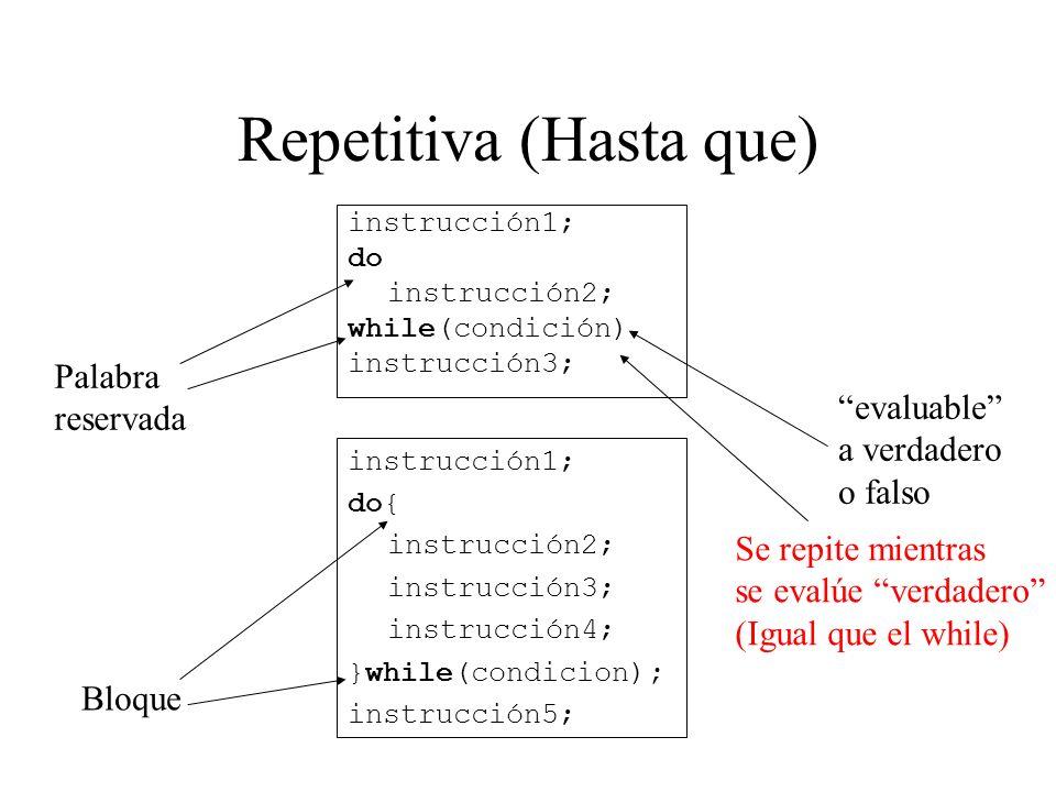 Repetitiva (Hasta que) instrucción1; do instrucción2; while(condición) instrucción3; instrucción1; do{ instrucción2; instrucción3; instrucción4; }whil