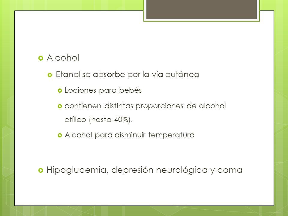 Alcohol Etanol se absorbe por la vía cutánea Lociones para bebés contienen distintas proporciones de alcohol etílico (hasta 40%). Alcohol para disminu