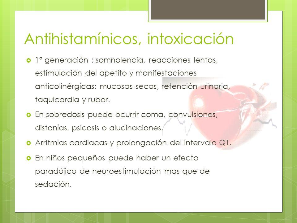 Antihistamínicos, intoxicación 1° generación : somnolencia, reacciones lentas, estimulación del apetito y manifestaciones anticolinérgicas: mucosas se