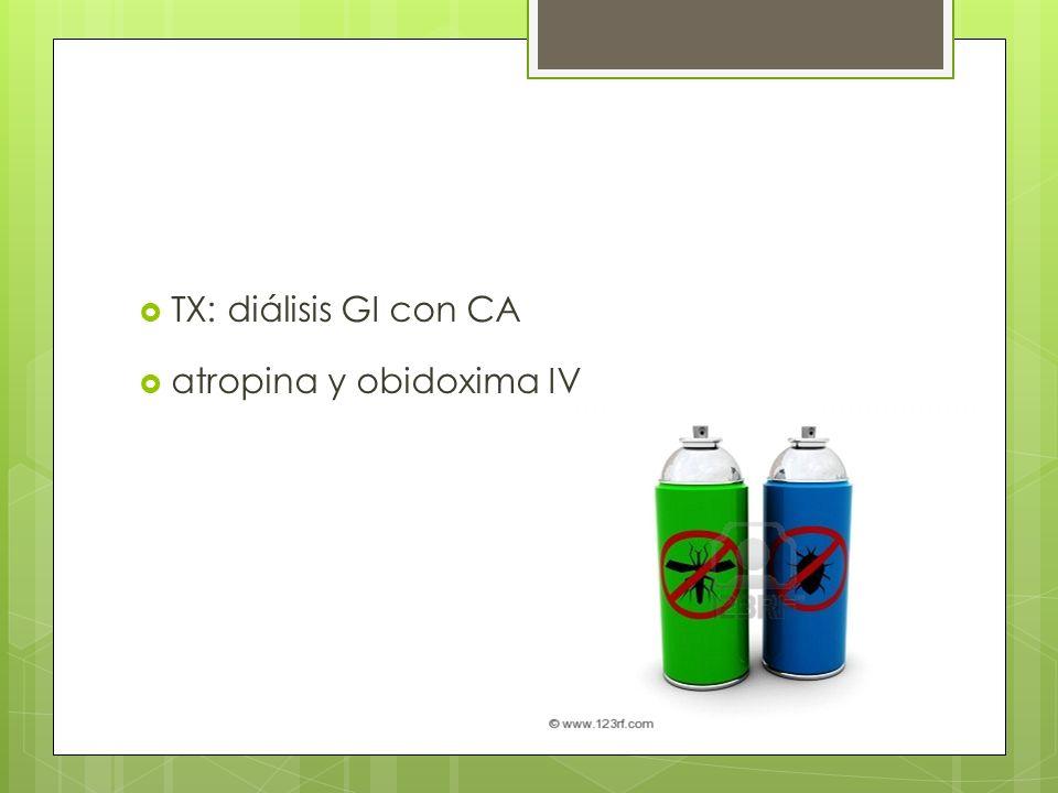 TX: diálisis GI con CA atropina y obidoxima IV