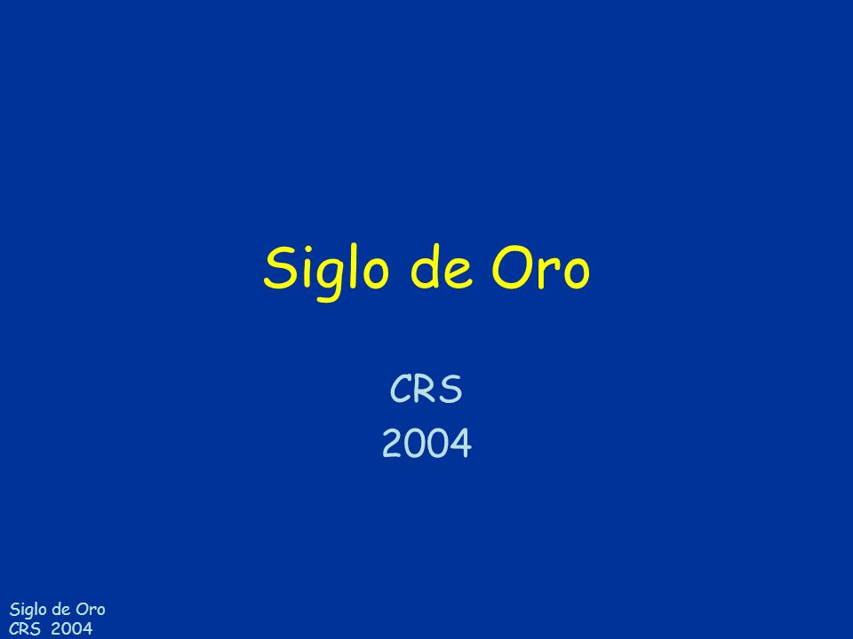 Siglo de Oro CRS 2004 This presentation contains copyrighted materials.