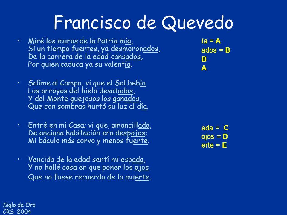 Siglo de Oro CRS 2004 Francisco de Quevedo Miré los muros de la Patria mía, Si un tiempo fuertes, ya desmoronados, De la carrera de la edad cansados,