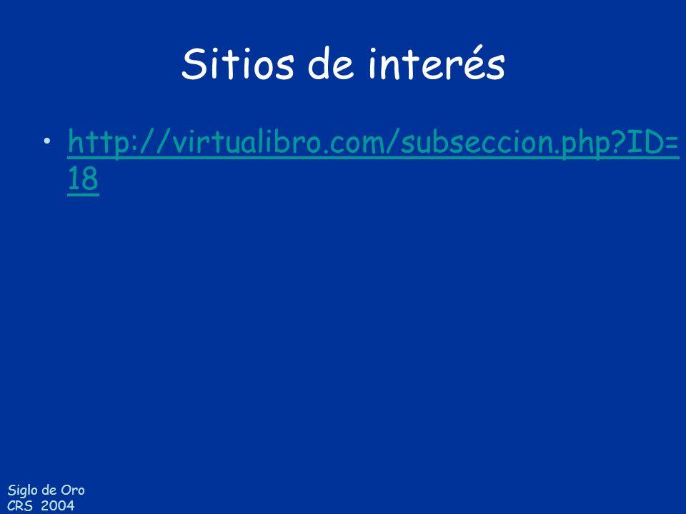 Siglo de Oro CRS 2004 Sitios de interés http://virtualibro.com/subseccion.php?ID= 18http://virtualibro.com/subseccion.php?ID= 18