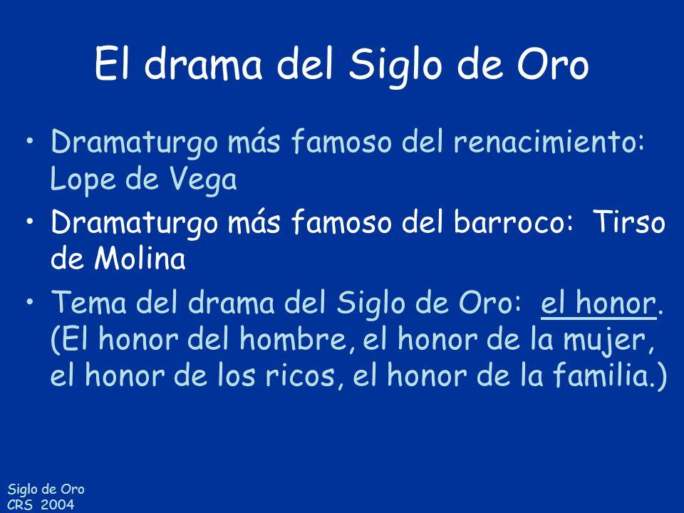 Siglo de Oro CRS 2004 El drama del Siglo de Oro Dramaturgo más famoso del renacimiento: Lope de Vega Dramaturgo más famoso del barroco: Tirso de Molin