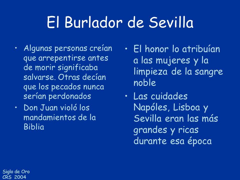 Siglo de Oro CRS 2004 El Burlador de Sevilla Algunas personas creían que arrepentirse antes de morir significaba salvarse. Otras decían que los pecado