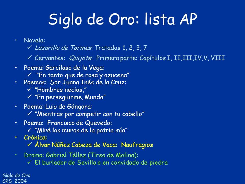 Siglo de Oro CRS 2004 Siglo de Oro: lista AP Novela: Lazarillo de Tormes: Tratados 1, 2, 3, 7 Cervantes: Quijote: Primera parte: Capítulos I, II,III,I