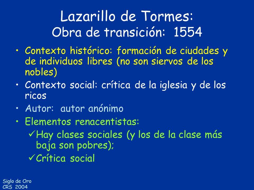 Siglo de Oro CRS 2004 Lazarillo de Tormes: Obra de transición: 1554 Contexto histórico: formación de ciudades y de individuos libres (no son siervos d